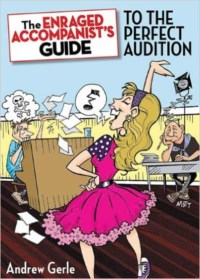 ENRAGED ACCOMPANIST'S GUIDE TO THE PERFECT AUDITION