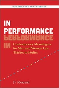 IN PERFORMANCE CONTEMPORARY MONOLOGUES FOR MEN AND WOMEN LATE THIRTIES TO FORTIES